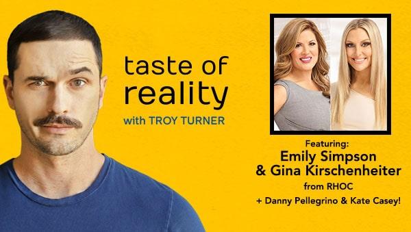 Taste of Reality Troy Turner Podcast Emily Simpson Gina Kirschenheiter RHOC Danny Pellegrino