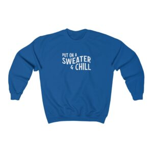 put on a sweater & chill sweatshirt