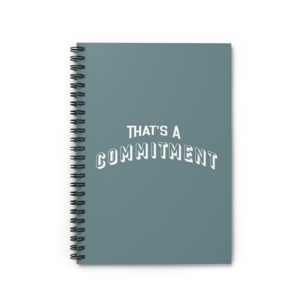 that's a commitment spiral notebook