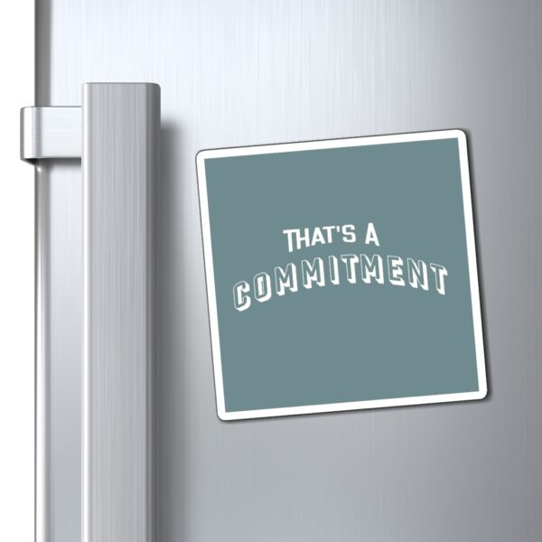 that's a commitment magnet